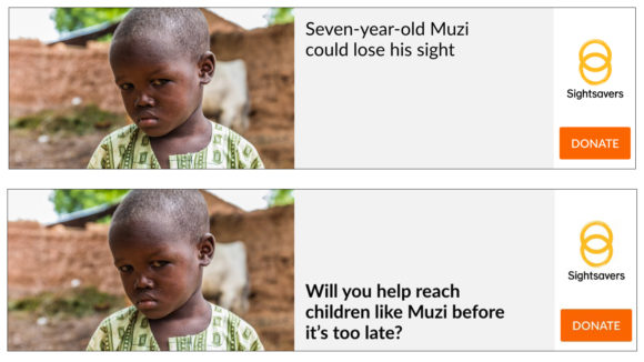 Example of a Sightsavers digital display advert. The first frame has an image of a child and the words 'Seven-year-old Muzi could lose his sight'. The second frame says 'Will you help reach children like Muzi before it's too late?'