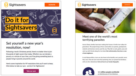 Examples of Sightsavers' external emails. The first has the heading 'Do it for Sightsavers: set yourself a new year's resolution now!'. The second says 'Meet one of the world's oldest and most terrifying parasites'.